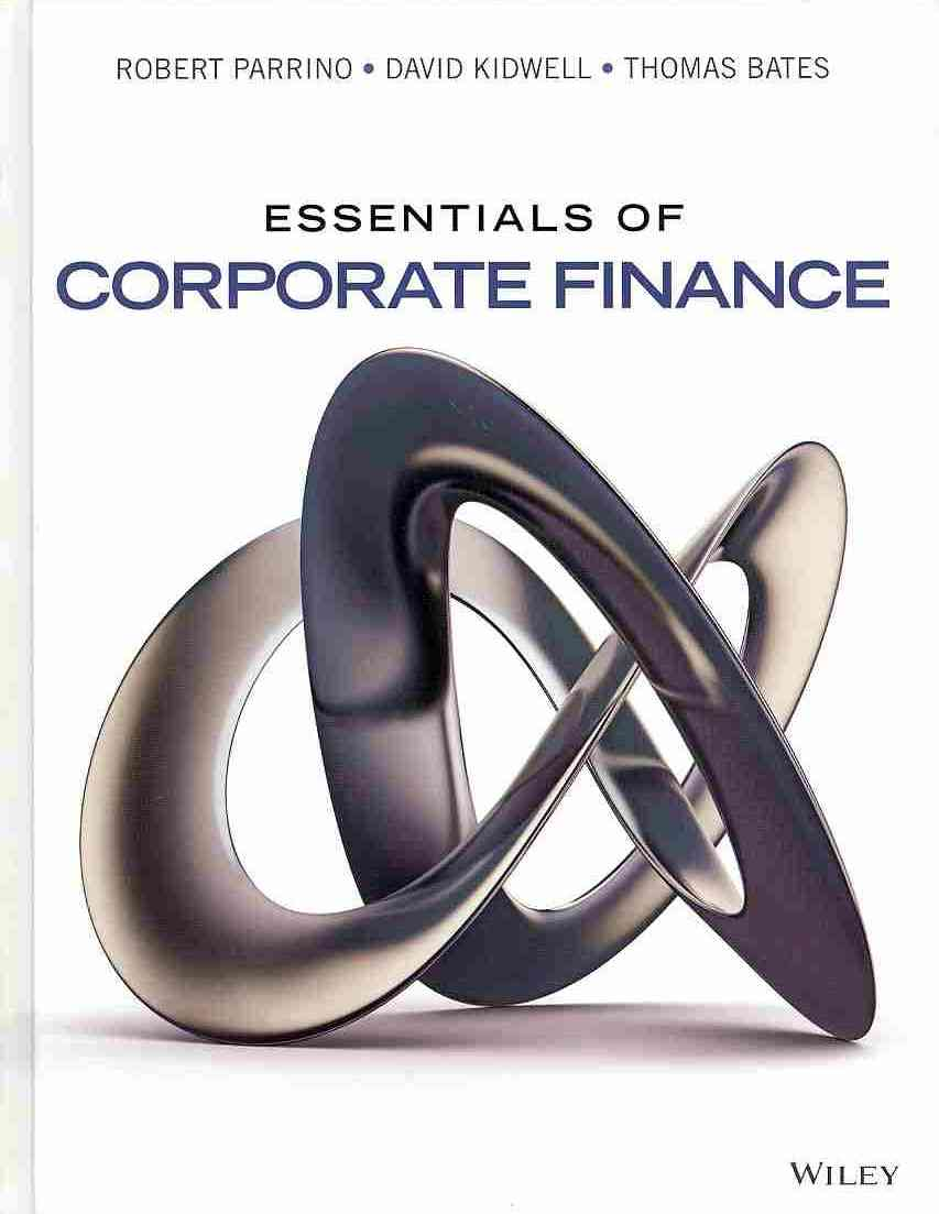 Essentials of Corporate Finance By Parrino, Robert/ Kidwell, David S./ Bates, Thomas